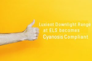 Luxient Downlight range becomes cyanosis approved